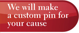 We will make custom pins for your cause